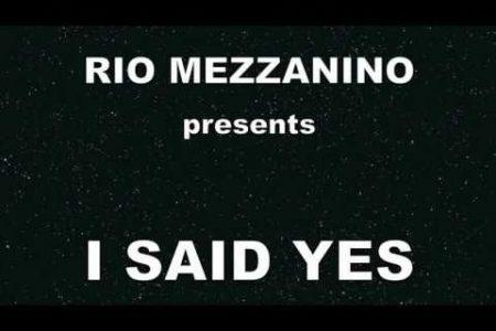 Rio Mezzanino : I said yes