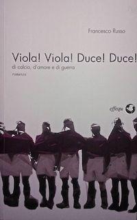 Viola! Viola! Duce! Duce!