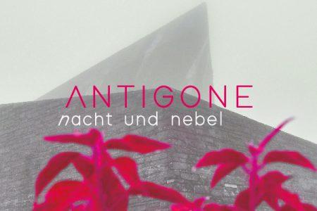 Antigone nacht und nebel